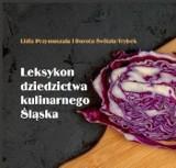 """Ukazał się """"Leksykon dziedzictwa kulinarnego Śląska"""""""