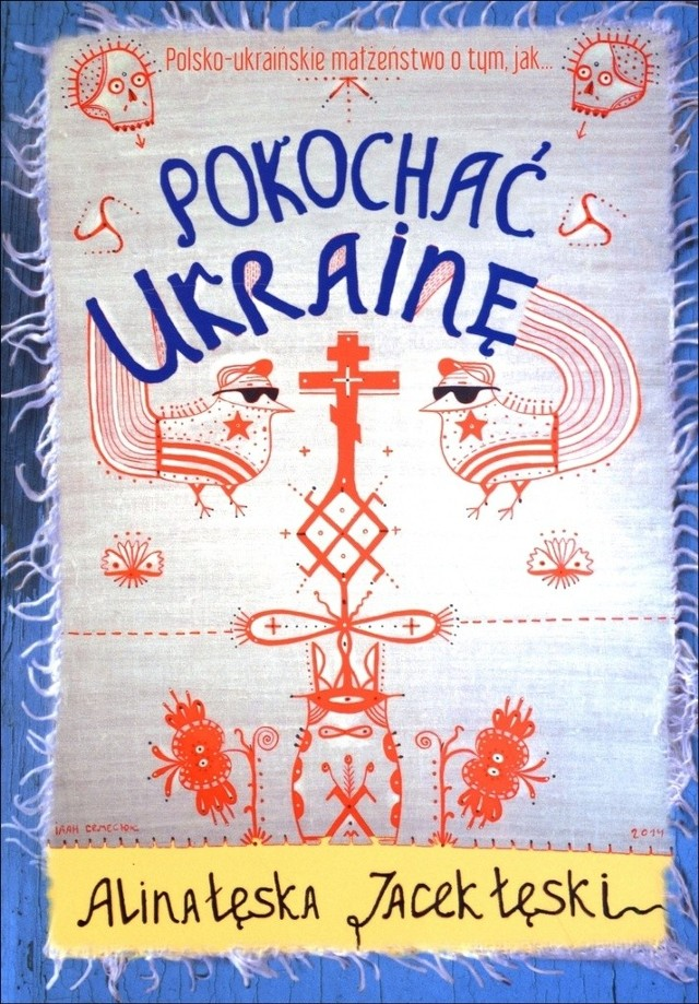 Pokochać Ukrainę wydało wydawnictwo Wielka Litera. Świetna i aktualna książka ozdobiona została orginalnymi grafikami i haftami cenionego ukraińskiego artysty Iwana Siemiesiuka.
