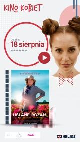 """18 sierpnia Kino Kobiet w bydgoskim """"Heliosie"""", a w nim przedpremierowo film """"Usłane różami"""""""