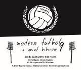 """""""Modern futbol a świat kibiców"""" - naukowe dysputy o piłce dziś na DSW"""