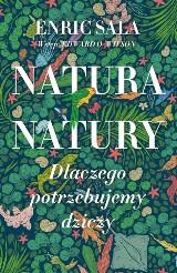 Enric Sala - Natura natury. Dlaczego potrzebujemy dziczy