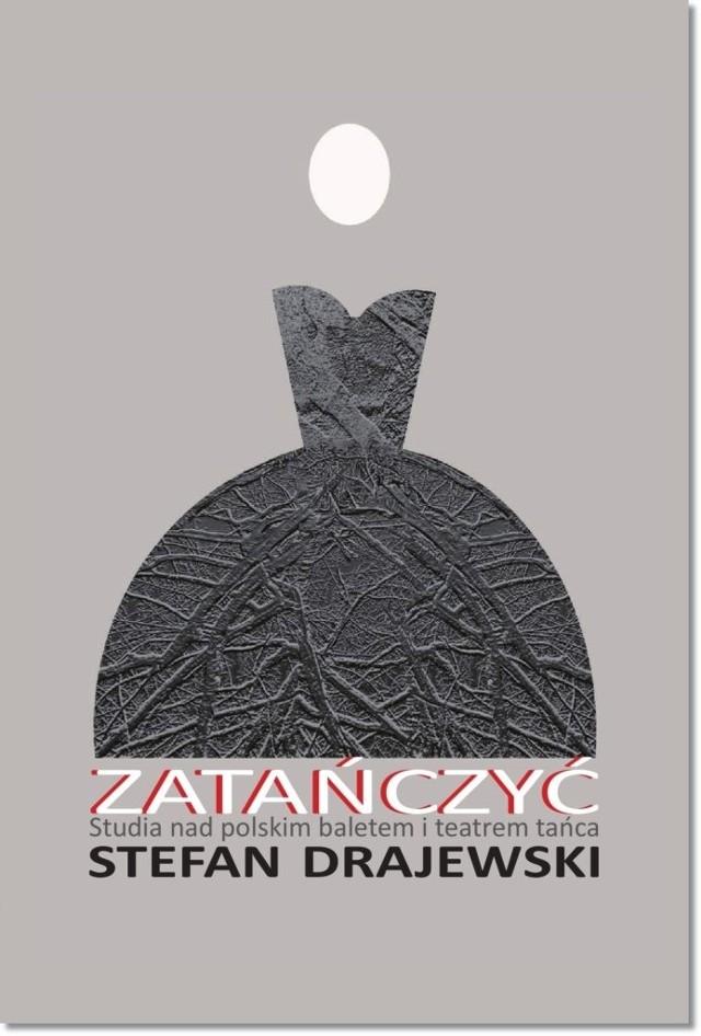 """Wśród nowości Wydawnictwa Akademii Muzycznej w Poznaniu jest książka Stefana Drajewskiego """"Zatańczyć""""."""