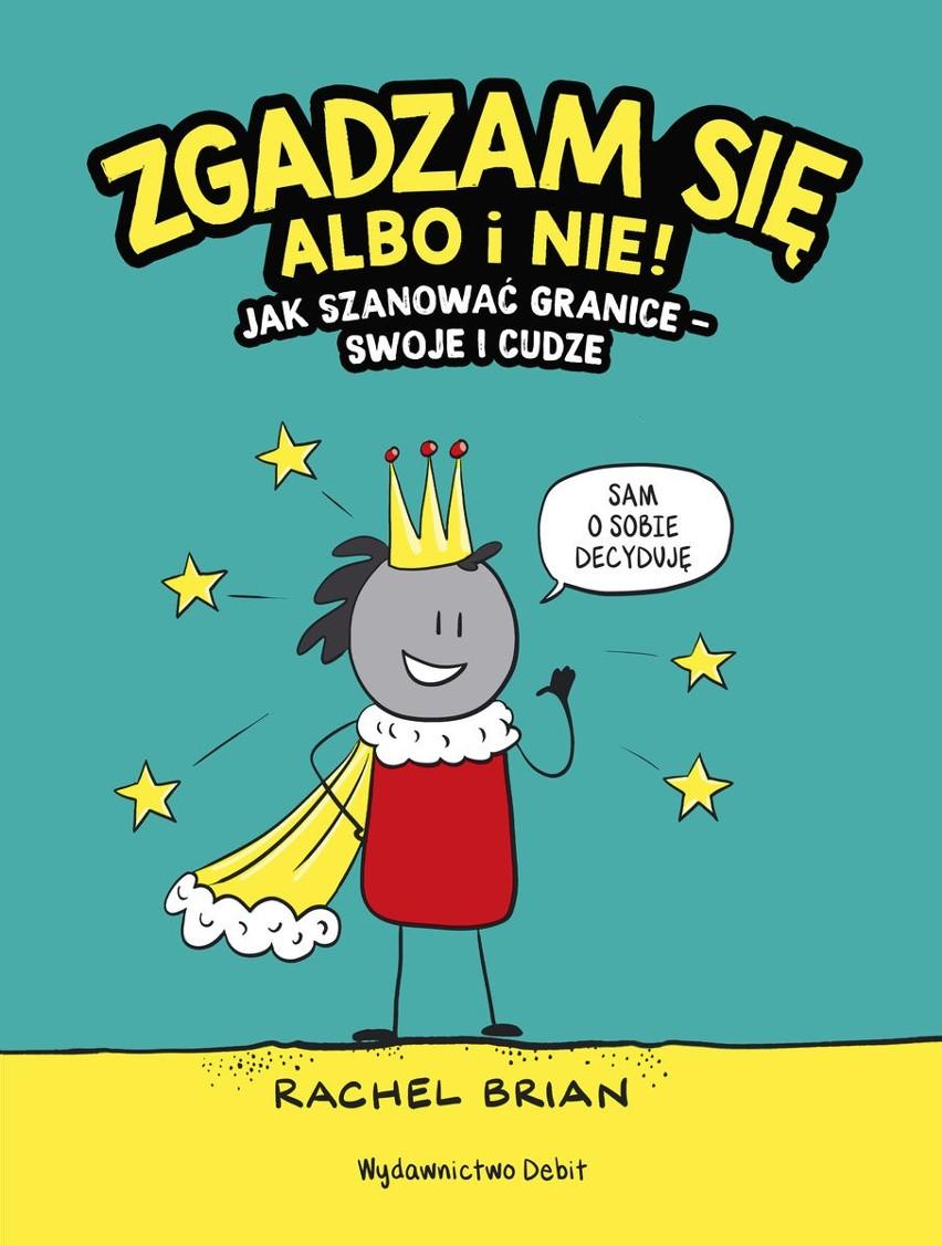 """""""Zgadzam się albo i nie! Jak szanować granice - swoje i cudze"""", autorstwa Briana RachelKsiążka - poradnik z ogromną dawką humoru, w formie komisu. Idealna do studiowania dla młodych czytelników, jak i również do rodzinnych dyskusji po lekturze. Jak wskazuje sam tytuł, decyduj o sobie! Nauczymy dzieci granic, szacunku do siebie i otoczenia. Dzięki lekturze nabierzemy pewności siebie -i rodzice i nasze dzieciaki.  - Może się okazać, że nasze granice ulegają zmianom, kaprysom, a czy tak powinno być? Jak rozpoznać swoje i innych potrzeby? Znając i słuchając siebie, ale też należy być uważnym na świat - zachęca ciocia Fika, czyli Małgorzata Narożna, absolwentka Polskiej Akademii Księgarstwa, członkini zarządu PS IBBY.Książka wydawnictwa Debit, to dobra propozycja dla dorosłych i dla dzieci. Powstała też animacja dla najmłodszych, przedstawiająca zasady asertywności. Obrazuje kiedy możemy coś zrobić, a kiedy nie. Uświadamia dziecku, że nie wszystko jest dozwolone i każdy ma swoje granice. Nie musimy lubić tych samych rzeczy, a to, że jedni lubią się przytulać na przywitanie nie znaczy, że inni to tolerują."""