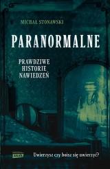 Michał Stonawski – Paranormalne. Prawdziwe historie nawiedzeń