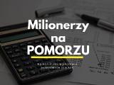 Milionerzy na Pomorzu 2019. Ilu milionerów rozliczało się w Urzędach Skarbowych w województwie pomorskim w 2018 roku? [raport]