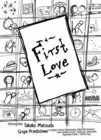 First Love, projekt taneczny powstał podczas warsztatów  twórczych z Takako Matsuda – wybitną  choreografką i tancerką z Japonii, której spektakle prezentowane były w Nowym Nowym Jorku, Tokio i wielu krajach europejskich.