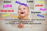 Najpopularniejsze imiona dla chłopców i dziewczynek - SKĄD SIĘ WZIĘŁY, CO OZNACZAJĄ, CO MÓWIĄ O OSOBIE, KTÓRA JE NOSI? TOP 20 [galeria]