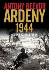 Anthony Beevor – Ardeny 1944. Ostatnia szansa Hitlera