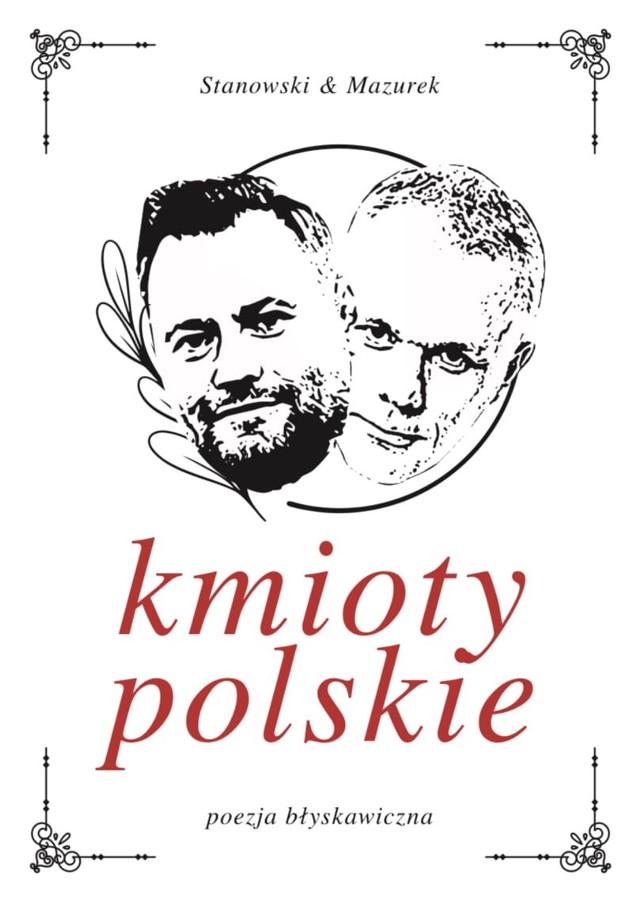 """""""Kmioty polskie"""" to prawdziwy hit internetu ostatnich dni. Tomik poetycki Krzysztofa Stanowskiego z """"Kanału Sportowego"""" i Roberta Mazurka z RMF FM rozgrzał internautów. A wszystko zaczęło się od rozmowy, jaką Stanowski przeprowadził w swoim programie z Jasiem Kapelą, poetą i lewicowym aktywistą.Czytaj więcej na kolejnych stronach i poznaj szczegóły >>>Czytaj także:Marcin Najman i Krzysztof Stanowski. Zobacz najzabawniejsze memy!Tak mieszka Adam Małysz. Gwiazda polskiego sportu żyje w Wiśle"""