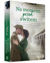 """Magdalena Wala """"Na moment przed świtem"""" RECENZJA: powieść historyczna o poszukiwaniu tożsamości i sile miłości w cieniu II wojny światowej"""