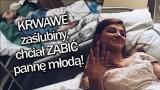 Info z Polski [15 marca 2018] Krwawe zaślubiny. Chciał zabić pannę młodą [VIDEO]