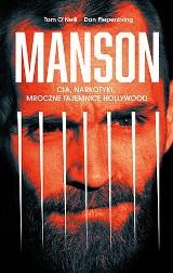 Tom O'Neill, Dan Piepenbring - Manson. CIA, narkotyki, mroczne tajemnice Hollywood