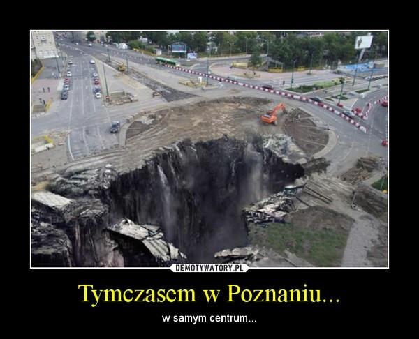 Tymczasem w Polsce (i Poznaniu), czyli co myśli o nas internet [ZDJĘCIA]