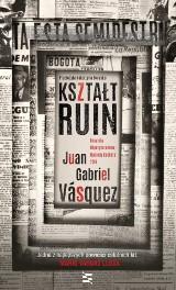 Juan Gabriel Vásquez – Kształt ruin. Polityczne zbrodnie kryją wiele tajemnic