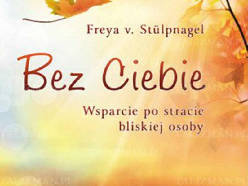 Bez Ciebie. Wsparcie po stracie bliskiej osoby, Freya v. Stulpnagel, Białystok 2013.