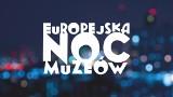 Dziś Europejska Noc Muzeów 2018. Sprawdźcie, jakie atrakcje czekają