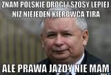 Kaczyński lepszy niż kierowca TIRa MEMY: Znam polskie drogi i szosy - powiedział Jarosław Kaczyński na konwencji PiS [2. 5. 2019 r.]