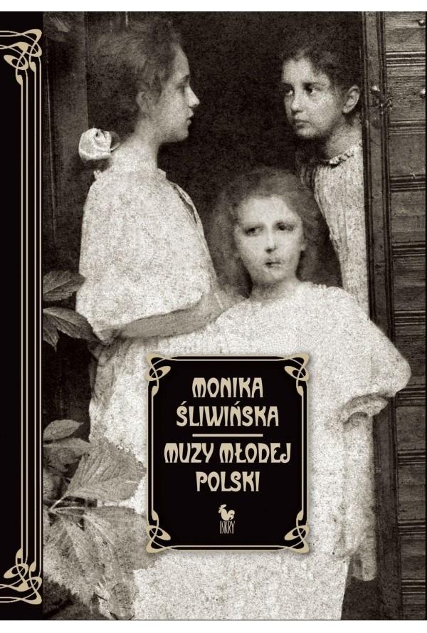 """Monika Śliwińska """"Muzy Młodej Polski. Życie i świat Marii, Zofii i Elizy Pareńskich"""", Iskry 2014"""