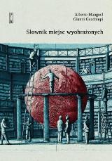 Atlantyda, Utopia, Rurytania, Kraina Oz. Atlas literackiej wyobraźni