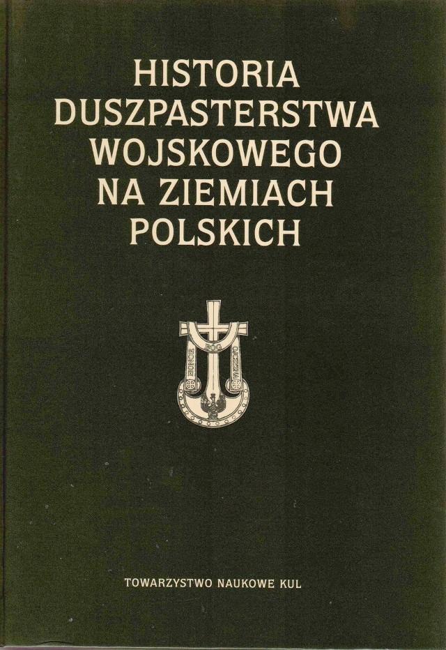 """Książka """"Historia duszpasterstwa wojskowego na ziemiach polskich"""" wydana została przez Towarzystwo Naukowe Katolickiego Uniwersytetu Lubelskiego."""