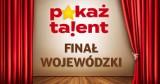 POKAŻ TALENT! Znamy już artystów, którzy będą reprezentować nasz region w ogólnopolskim finale