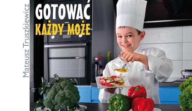 """Najnowsza książka Mateusza Truszkiewicza """"Gotować każdy może"""""""