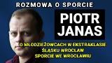 TOTAL SPORT: Piotr Janas o młodzieżowcach w Ekstraklasie, Śląsku i wrocławskim sporcie (WIDEO)