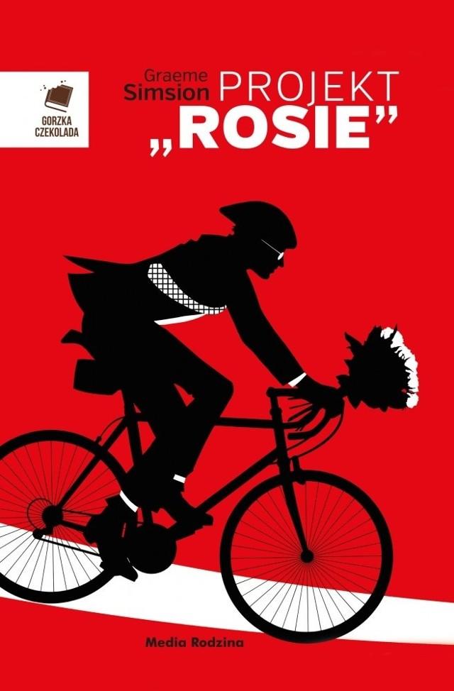 """Projekt """"Rosie"""", Seria Gorzka Czekolada, Graeme Simsion, Poznań, wyd. Media Rodzina."""