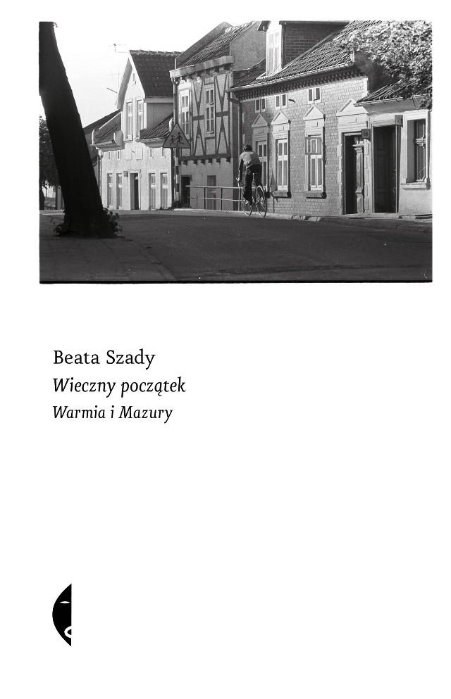 Beata Szady – Wieczny początek. Warmia i Mazury