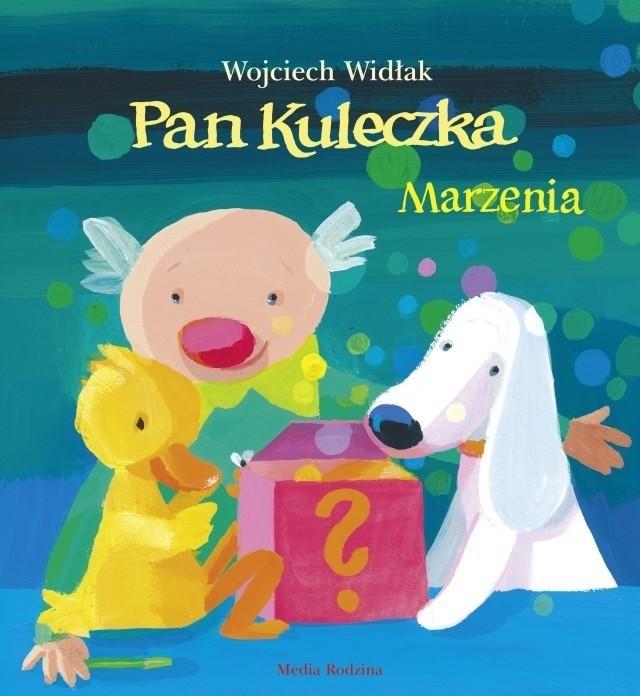 """""""Pan Kuleczka. Marzenia"""", Wojciech Widłak, Poznań 2016, wyd. Media Rodzina."""