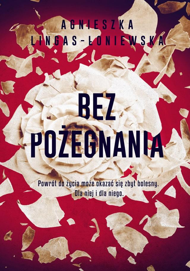 """Agnieszka Lingas-Łoniewska, """"Bez pożegnania"""", Wydawnictwo Burda Książki, Warszawa 2020, stron 326"""