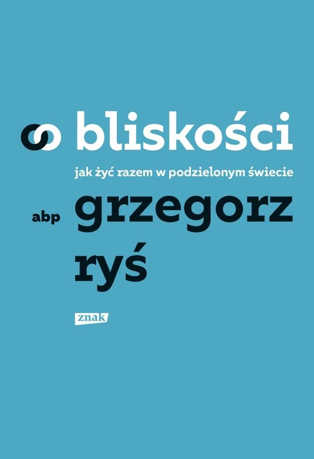 Abp Grzegorz Ryś – O bliskości. Jak żyć razem w podzielonym świecie