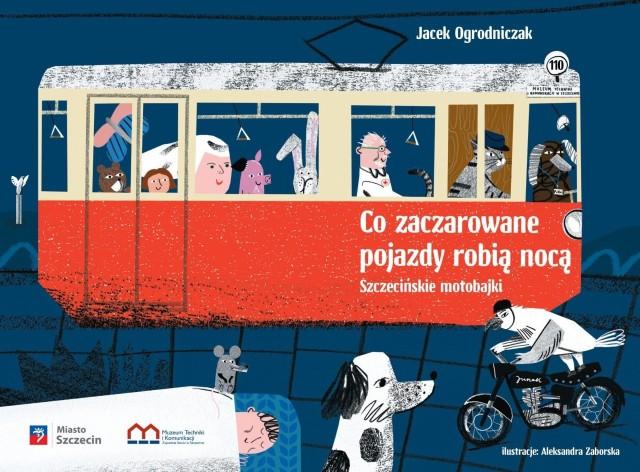 """Okładka książki dla dzieci """"Co zaczarowane pojazdy robią noca"""". Szczecińskie motobajki"""