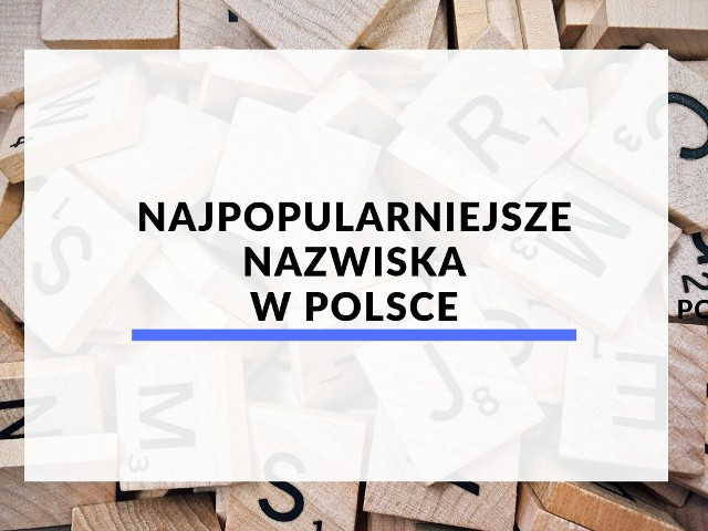 Lista najpopularniejszych nazwisk w Polsce, na podstawie danych Ministerstwa Cyfryzacji, aktualnych na 15 kwietnia 2019 r.