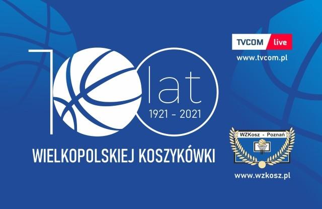 100-lecie wielkopolskiej koszykówki to świetna okazja do tego, by jeszcze bardziej promować rywalizację młodzieży i seniorów z lig wojewódzkich