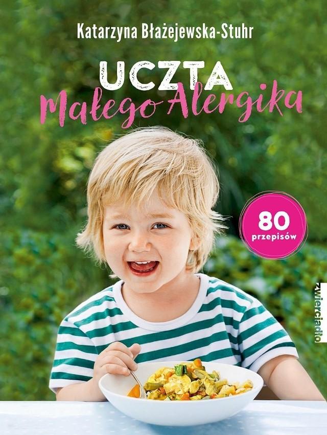 """""""Uczta małego alergika"""" Katarzyna Błażejewska-Stuhr, wyd. Zwierciadło, Warszawa 2019"""