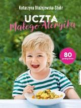 Książka Uczta małego alergika. 80 przepisów autorstwa Katarzyny Błażejewskiej-Stuhr