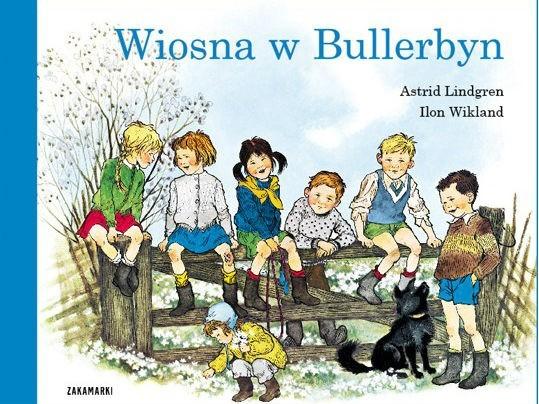 Wiosna w Bullerbyn, Astrid Lindgren, Poznań 2011, wyd. Zakamarki.Sugerowany wiek: 3+.