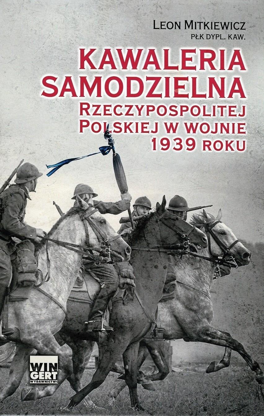 """Leon Mitkiewicz """"Kawaleria samodzielna Rzeczypospolitej Polskiej w wojnie 1939"""", Wingert, Kraków 2013"""