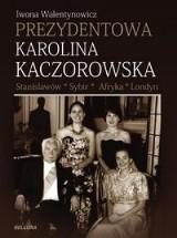 Prezydentowa Karolina Kaczorowska. Stanisławów - Sybir - Afryka - Londyn
