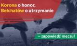 Korona o honor, Bełchatów o utrzymanie – zapowiedź meczu!