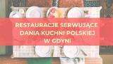 Restauracje serwujące dania kuchni polskiej w Gdyni. Gdzie można zjeść pyszne polskie specjały? [galeria]