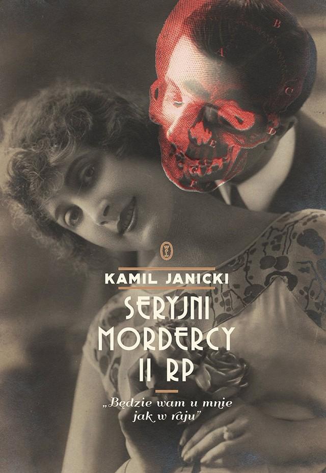 Kamil Janicki – Seryjni mordercy II RP. Będzie wam u mnie jak w raju