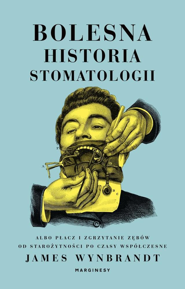 James Wynbrandt – Bolesna historia stomatologii albo płacz i zgrzytanie zębów od starożytności po czasy współczesne
