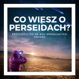 Co wiesz o Perseidach? Sprawdź się w naszym quizie!