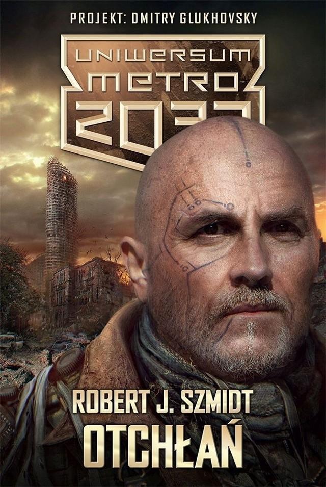 """""""Otchłań""""   z serii Uniwersum Metro 2033 -najnowsza książka Roberta J. Szmidta"""