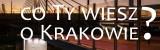 Co Ty wiesz o Krakowie? Ważne daty dla Krakowa