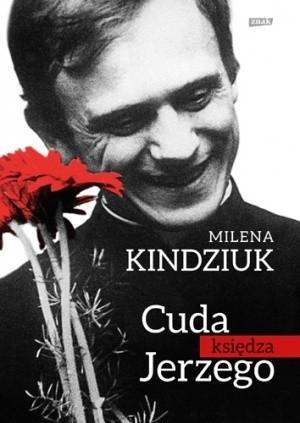 """""""Cuda księdza Jerzego"""" to książka o ludziach, którzy  zostali uratowani za przyczyną błogosławionego księdza Popiełuszki - człowieka, który dla Polaków już od lat jest świętym."""