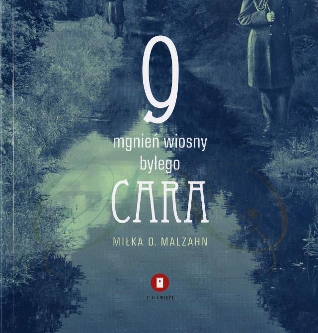Miłka O. Malzahn – 9 mgnień wiosny byłego cara już jest w księgarniach