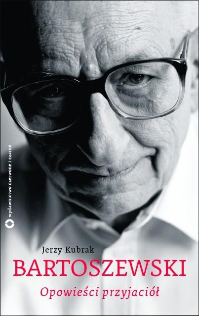 """Jerzy Kubrak, """"Bartoszewski. Opowieści przyjaciół"""", wydawnictwo Czerwone i Czarne, Warszawa 2011"""